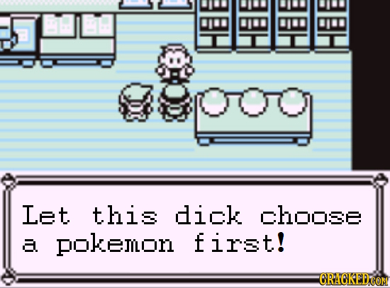 Let this dick choose first! A pokemon CRACKED