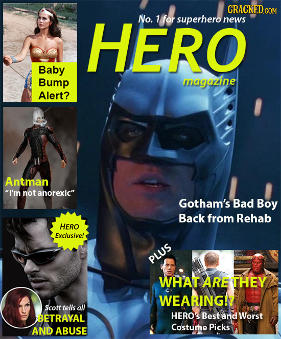 CRACKED COM HERO No. 1 for superhero news Baby Bump magazine Alert? Antman I'm not anorexic Gotham's Bad Boy Back from Rehab HERO Exclusive! PLUS WH