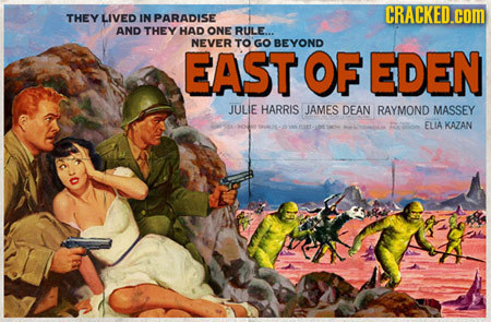 CRACKED.COM THEY LIVED IN PARADISE AND THEY HAD ONE RULE... NEVER TO GO BEYOND EAST OF EDEN JULIE HARRIS JAMES DEAN RAYMOND MASSEY ELIA KAZAN