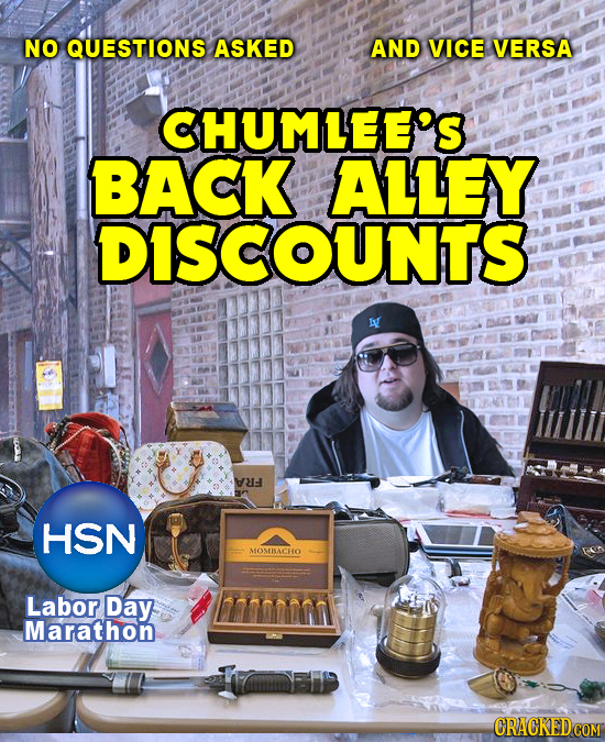 NO QUESTIONS ASKED AND VICE VERSA CHUMLEE'S BACK ALLEY DISCOUNTS HSN MOMBACHO Labor Day Marathon