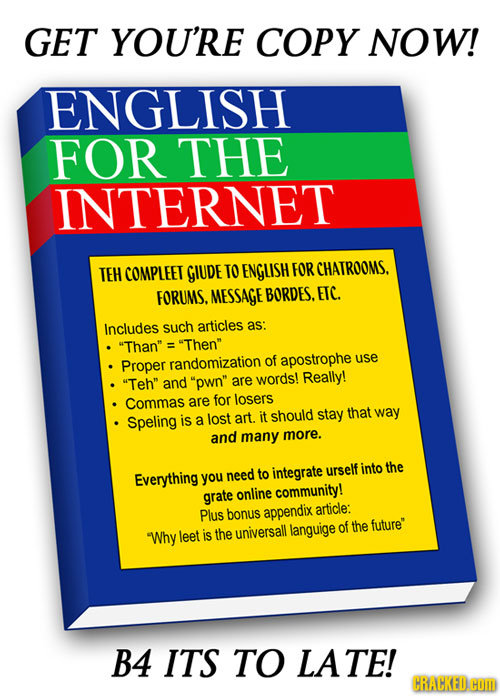 GET YOU'RE COPY NOW! ENGLISH FOR THE INTERNET TEH COMPLEET GIUDE TO ENGLISH FOR CHATROOMS. FORUMS. MESSAGE BORDES. ETC. Includes such articles as: Th