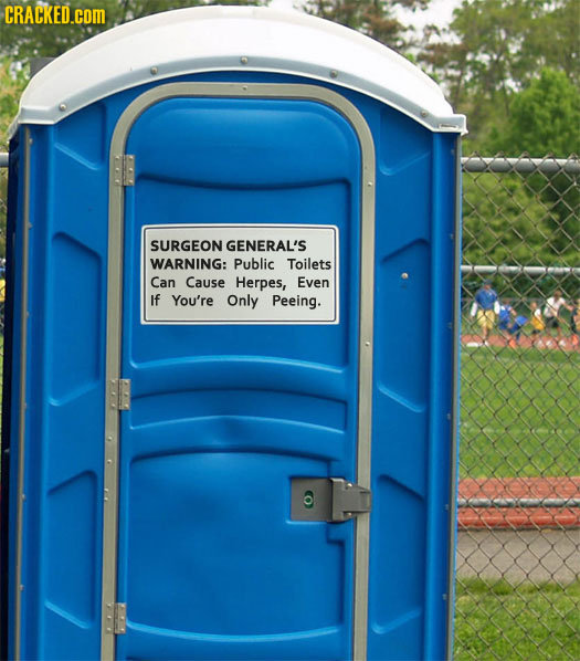 CRACKED.COM SURGEON GENERAL'S WARNING: Public Toilets Can Cause Herpes, Even If You're Only Peeing.