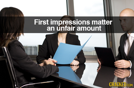 First impressions matter an unfair amount CRACKED