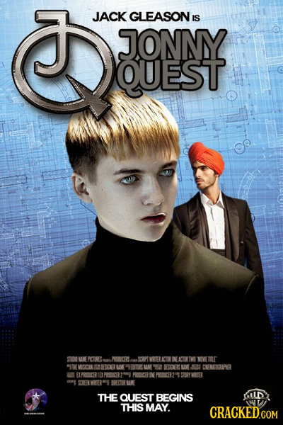eEY JACK GLEASON IS JONNY QUEST STUOOLME PCE. OVE TOR IT MICRE OCE M CNEMAOOIPRER EXPROOICR THE QUEST BEGINS GILD THIS MAY.