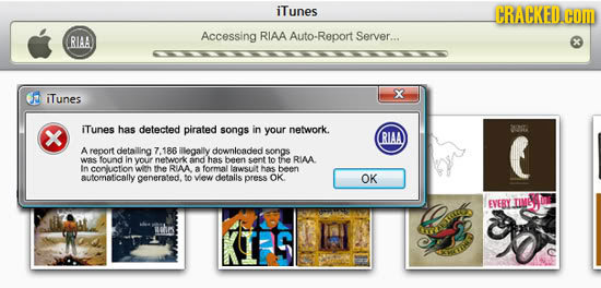 iTunes Accessing RIAA Auto-Report Server... RIAA iTunes X iTunes has detected pirated songs in your network. 20. RIAA A report detailing 7.186 C illeg