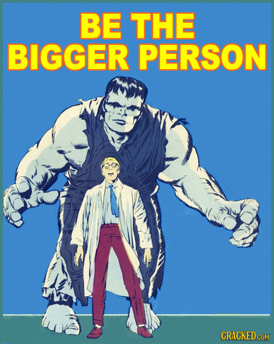 BE THE BIGGER PERSON CRACKED COM