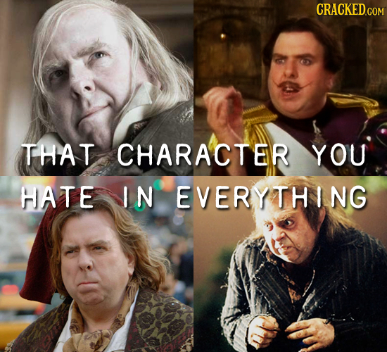 THAT CHARACTER YOU HATE IN EVERYTHING