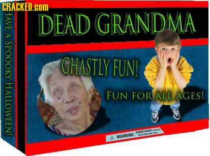 CRAGHE HHAVE DEAD GRANDIMA A SPOOoky GHASTLY FUN! HALLOWEEN! FUN FOR ALL AGES! N BNAOD WARNING: A