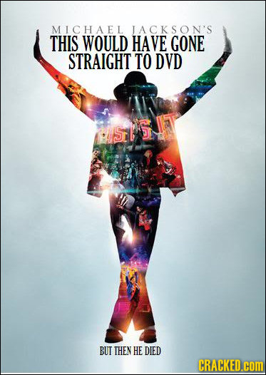 MICHAEL TACKSON'S THIS WOULD HAVE GONE STRAIGHT TO DVD SiSI BUT THEN HE DIED CRACKED.cOM