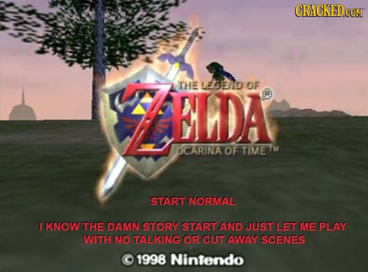 CRACKED comr AELDA THE IAGENg OF R OCARINA OF TIMEM START NORMAL E KNOW THE DAMN STORY START AND JUST LET ME PLAY WITT NO TALKINNG OR CUUT AWAY SCENES