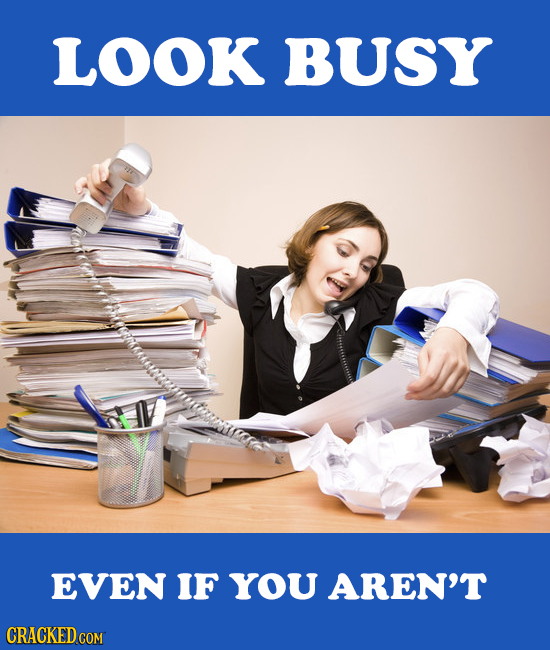 LOOK BUSY EVEN IF YOU AREN'T