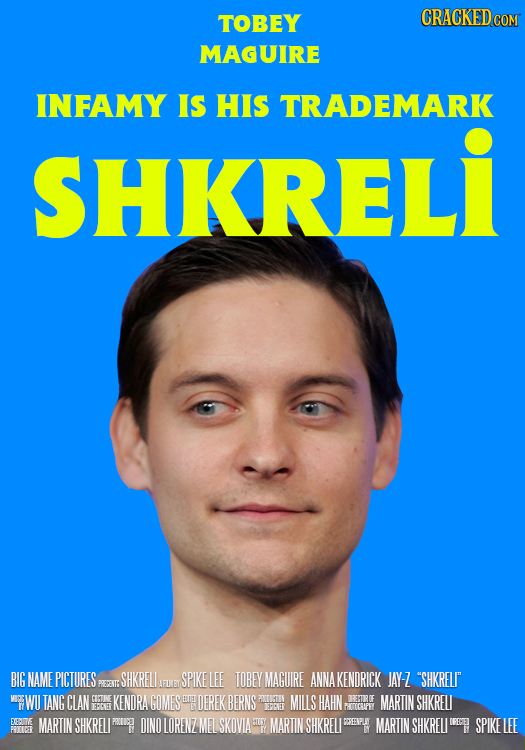 TOBEY CRACKEDCO MAGUIRE INFAMY IS HIS TRADEMARK SHKREL BIG NAME PICTURES SHKRELI IFUIY SPIKE LEE TOBEY MAGUIRE ANNAKENDRICK JAY-Z SHKREL POEPETh AFUB