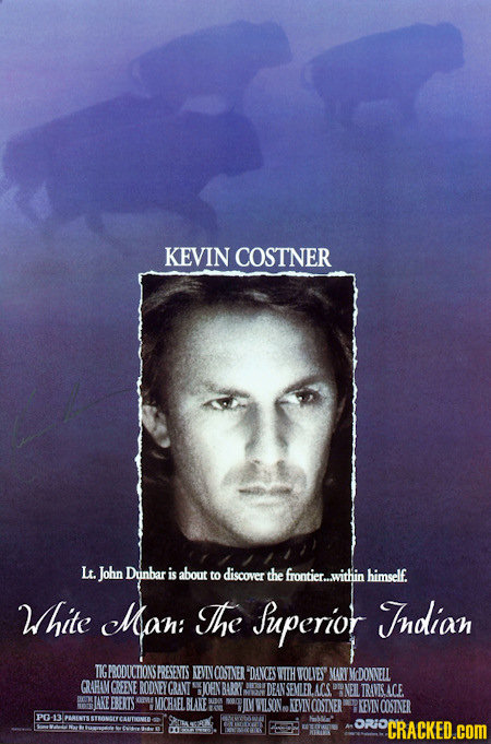 KEVIN COSTNER L. John Dunbar is about to discover the frontier..within himself. White Man: The Superior Tndian TIGFRODUCHIONSERESENIS KEVINOOSTNER DAI