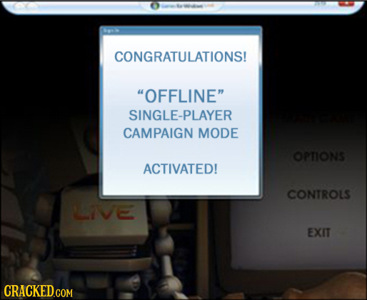 CONGRATULATIONS! OFFLINE SINGLE-PLAYER CAMPAIGN MODE OPTIONS ACTIVATED! CONTROLS LLIVE EXIT CRaCKEDCOM