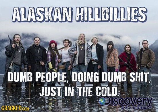 ALASKAN HILLBILLIES DUMB PEOPLE, DOING DUMB SHIT, JUST IN THE COLD. Discovery CRACKED CON CH-APNINETL