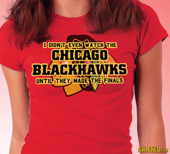 I DIDN'T EVEN WATCH THE CHICAGO BLACKHAWKS UNTIL THEY MADE THE FINALS CRACKED CON
