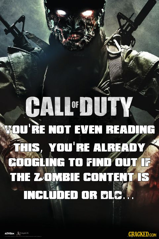 CALLOFDUTY OF YOU'RE NOT EVEN READING THIS, YOU'RE ALREADY COOGLING TO FIND OUT IF THE ZOMBIE CONTENT IS INCLUDED OR LC... LIMDlON
