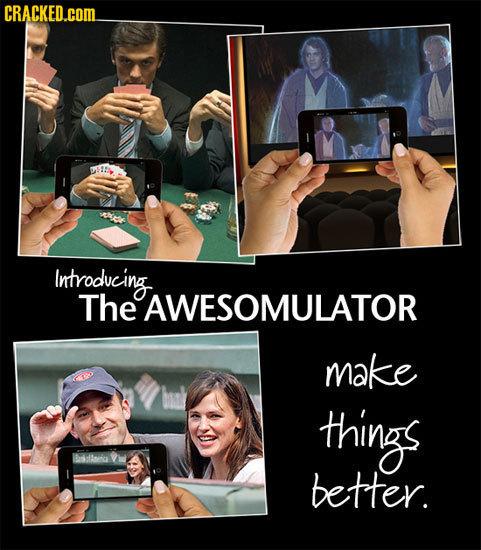 CRACKED.COM Introdvcing. The AWESOMULATOR make things Baafiig better.