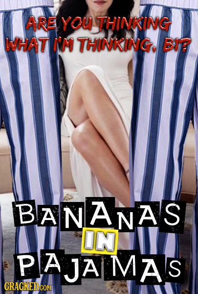 ARE YOU THINKING WHAT IM THINKING. BI BANANAS A IN P PAJA MAS A S