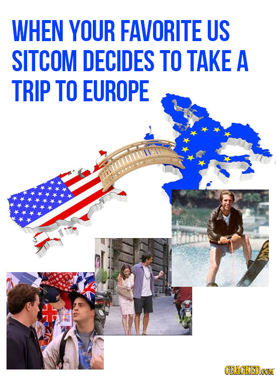 WHEN YOUR FAVORITE US SITCOM DECIDES TO TAKE A TRIP TO EUROPE CRACKEDOON