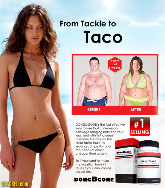 From Tackle to Taco It only took 6 weeks BEFORE AFTER 1 DONGBGONE is the fast effective way to lose that unnecessary package hanging between your SELL