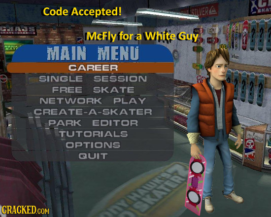 Code Accepted! McFly for a White Guy thttr MAIN MENU Wu CAREER SINGLE SESSION FREE SKATE NETWORK PLAY CREATE-A-SKATER PARK EDITOR TUTORIALS OPTIONS QU