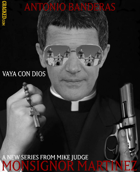 CRACKED.COM ANTONIO BANDERAS VAYA CON DIOS A NEW SERIES FROM MIKE JUDGE MONSIGNOR MARTINEZ