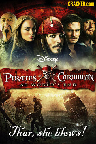 CRACKED.cOM DiSNEY PIRATES. of thc CARIBBEAN AT WORLD'S END Thar, she blows!