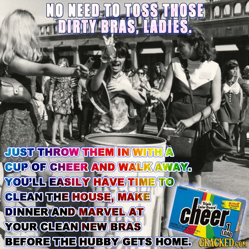 NO NEED TO TOSS THOSE DIRTY BRAS, LADIES. JUST THROW THEM IN WITH A CUP OF CHEER AND WALK AWAY YOU'LL EASILY HAVE TIME TO CLEAN THE HOUSE, MAKE cheer