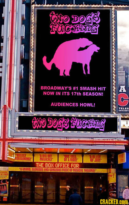 tno DOGS FUC1G BROADWAY'S #1 SMASH HIT A NOW IN ITS 17th SEASON! G AUDIENCES HOWL! TELEC EWICABOVE CINO DOGS fucthing HCELY 8I HIT ONt MEIT AASY TERTA