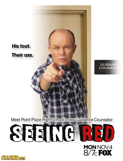 His foot. Their ass. GUIDANCE COUNSELOR Meet Point Place High School's new Guidance Counselor SEEING RED MON NOV4 8/ 7 FOX CRACKEDOON