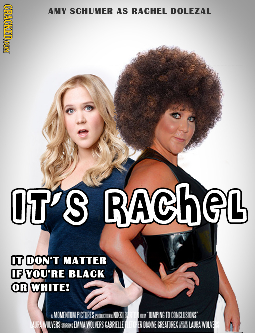 CRACKEDCON AMY SCHUMER AS BACHEL DOLEZAL IT'S RAChEL IT DON'T MATTER IF YOU'RE BLACK OR WHITE! AMOMENTUM PICTURES U JUMPING TO CONCLUSIONS WOLVERS EMM