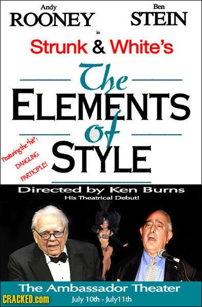 Andy Ben ROONEY STEIN Strunk & White's The ELEMENTS Of STYLE Featuringthe DANGLING PARTICIPLEI Directed by Ken Burns His Theatrical Debut! The Ambassa