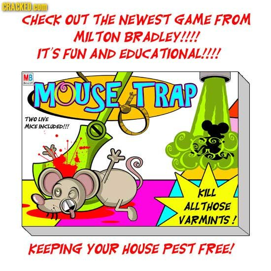 CRACKED HO CHECK OUT THE NEWEST GAME FROM MILTON BRADLEY!!!! IT'S FUN AND EDUCATIONAL!!I!! MB MOUSE TRAP TWO LIVE MICE INCLUDED!!! KILL ALLTHOSE VARMI