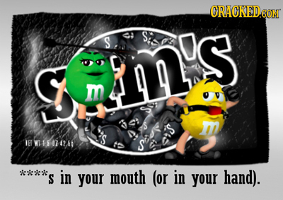 CRACKEDCO CON S SAE iI's C m S 161 W15 0742 60 1 S ****s S in your mouth (or in your hand).