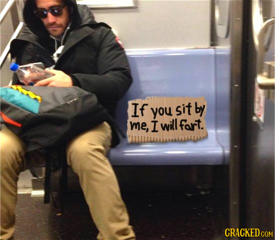 If sit by you me, I will fart. CRACKED COM