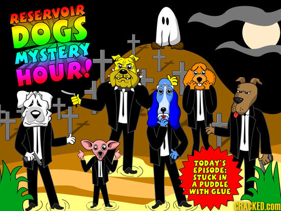 RESERVOIR DOGS t MYSTERY t HOUR! TODAY'S EPISODE: STUCK IN A PUDDLE WITH GLUE CRACKED.cOM