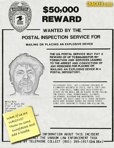CRALKED. COM NSPECTOR $50,000 ATES POSE REWARD UN WANTED BY THE POSTAL INSPECTION SERVICE FOR MAILING OR PLACING AN EXPLOSIVE DEVICE THE us POSTAL SER