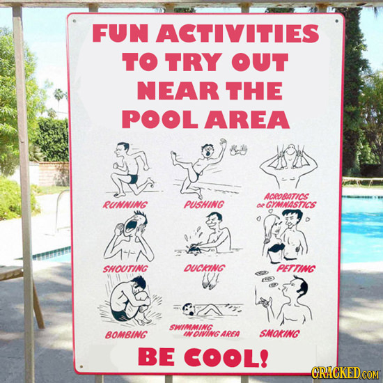 FUN ACTIVITIES TO TRY OUT NEAR THE POOL AREA ACEOBATICS RUNNING PUSHING o GYMNASTICS SHOUTING DUCKING PETTING SMIMMING BOMBING INOIVING AREA SMOKING B