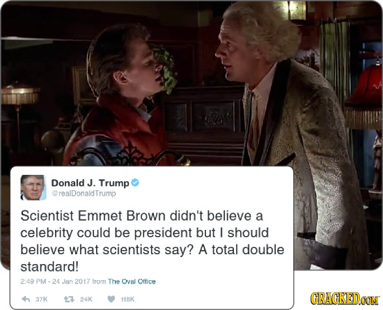 Donald J. Trump orealDonaldTrump Scientist Emmet Brown didn't believe a celebrity could be president but should believe what scientists say? A total d