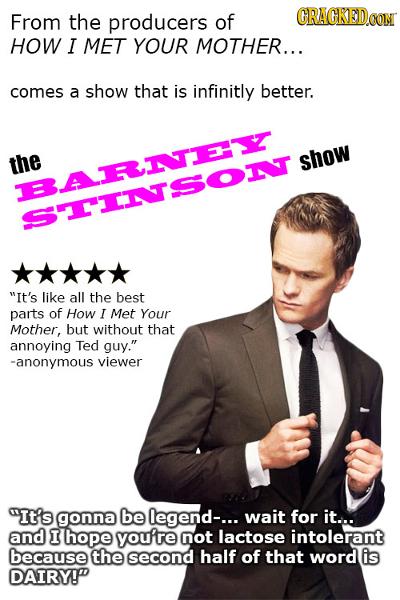 From the producers of CRACKEDCON HOW I MET YOUR MOTHER... comes a show that is infinitly better. the show ARITEE MTINSOL It's like all the best parts