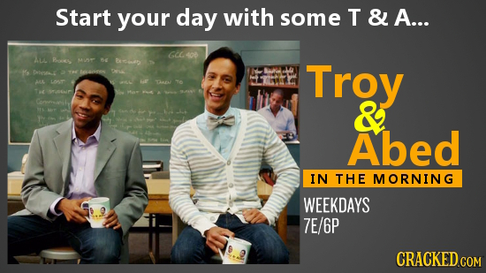 Start your day with some T & A... GC406 Aul Poes M e Bxco M6 Delys Troy AL Lor N e TR S & Abed IN THE MORNING WEEKDAYS 7E/6P CRACKED.COM