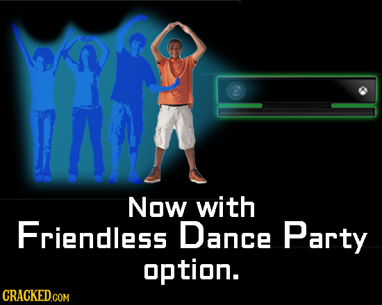 Now with Friendless Dance Party option. CRACKED.COM