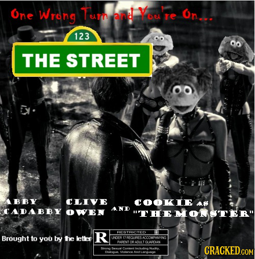 One Wrong Turn and You re OnL. 123 THE STREET ABBY CLIVE COOKIE A8 CADABBY AND OWEN THEMOMSTER R BESTRICTED Brought to you by he letler UNDER 17RFOU