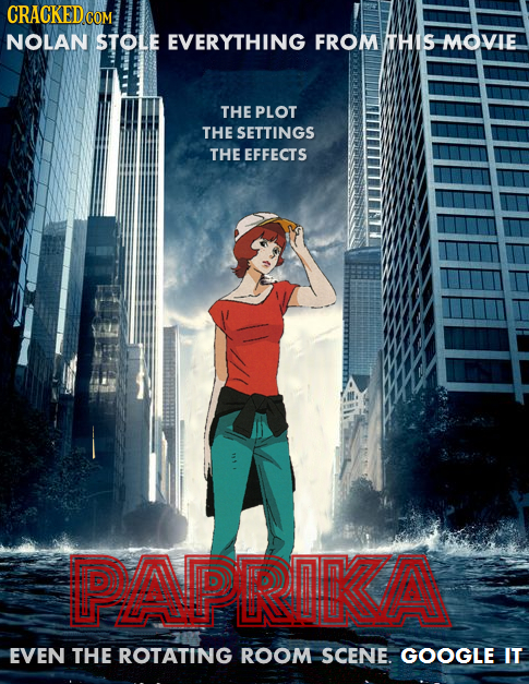 CRACKEDcO COM: NOLAN STOLE EVERYTHING FROM THIS MOVIE THE PLOT THE SETTINGS THE EFFECTS PAPRIKA EVEN THE ROTATING ROOM SCENE. GOOGLE IT