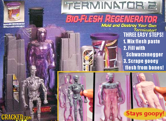 TERMINATOR BIO-FLESH REGENERATOR 00L Mold and Destroy Your Ow LE c0 BARET Terminatorl THREE EASY STEPS! 1. Mix flesh paste 2. Fill with Schwarzenegger