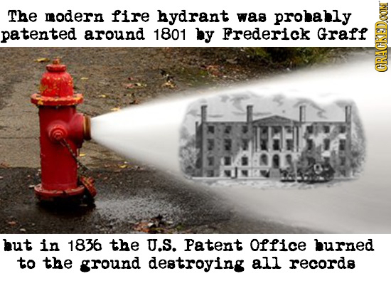 The modern fire hydrant was probably patented around 1801 by Frederick Graff GRAUIN j but in 1836 the U.S. Patent Office burned to the ground destroyi