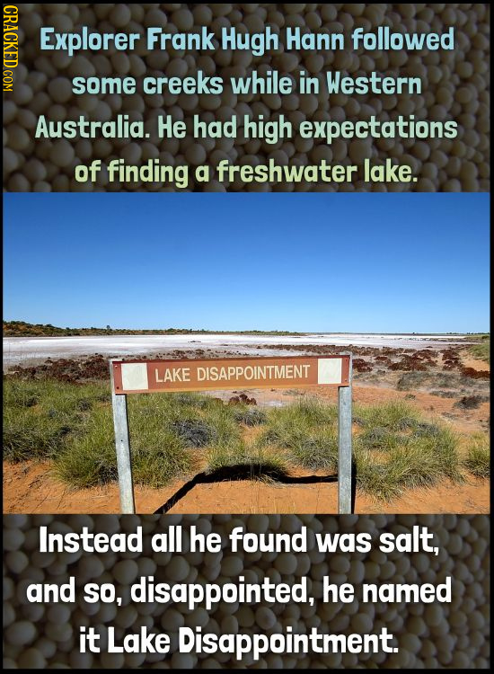 CRACKED COM Explorer Frank Hugh Hann followed some creeks while in Western Australia. He had high expectations of finding a freshwater lake. LAKE DISA