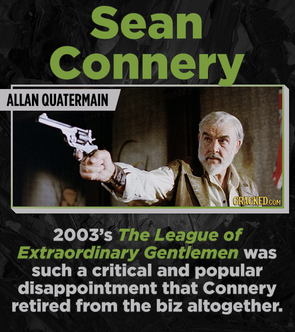 Sean Connery ALLAN QUATERMAIN CRACKED COM 2003's The League of Extraordinary Gentlemen was such a critical and popular disappointment that Connery ret