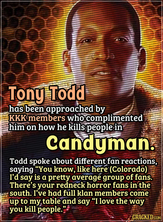 Actors Who Got Some WTF Responses From The Public - Tony Todd has been approached by KKK members who complimented him on how he kills people in Candym